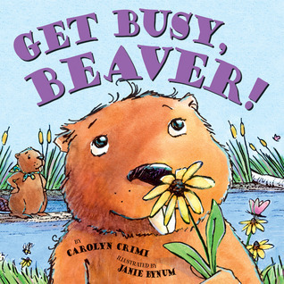 Get Busy Beaver  by  Carolyn Crimi