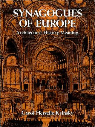 Synagogues of Europe: Architecture, History, Meaning  by  Carol Herselle Krinksy