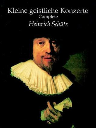 Kleine Geistliche Konzerte, Complete  by  Heinrich Schütz