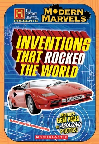 Modern Marvels: Inventions That Rocked the World  by  Jane B. Mason