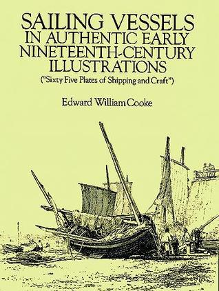 Sailing Vessels in Authentic Early Nineteenth-Century Illustrations Edward William Cooke