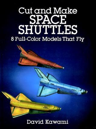 Cut and Make Space Shuttles: 8 Full-Color Models that Fly David Kawami