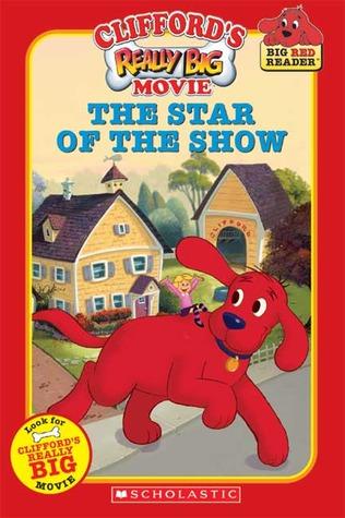 Cliffords Really Big Movie: The Star of the Show Dena Neusner