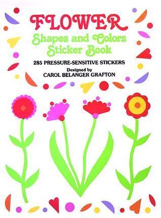 Flower Shapes and Colors Sticker Book Carol Belanger-Grafton