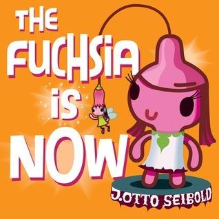 The Fuchsia is Now J. Otto Seibold