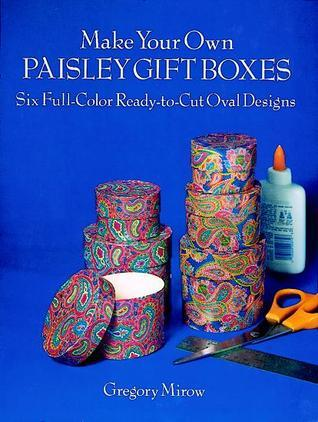 Make Your Own Paisley Gift Boxes: Six Full-Color Ready-to-Cut Oval Designs Gregory Mirow