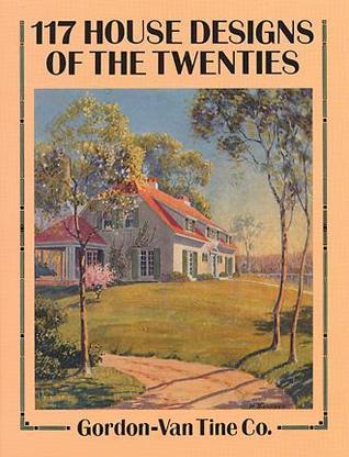 117 House Designs of the Twenties  by  Gordon-Van Tine Co.