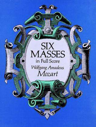 Six Masses in Full Score Wolfgang Amadeus Mozart