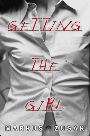 Getting the Girl (Wolfe Brothers, #3) Markus Zusak