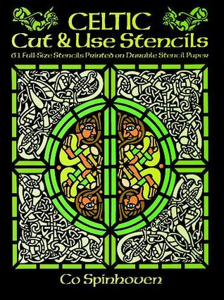 Celtic Cut & Use Stencils: 61 Full-Size Stencils Printed on Durable Stencil Paper Co Spinhoven