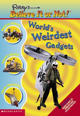 Worlds Weirdest Gadgets (Ripleys Believe It or Not!)  by  Mary Packard