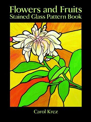 Flowers and Fruits Stained Glass Pattern Book  by  Carol Krez