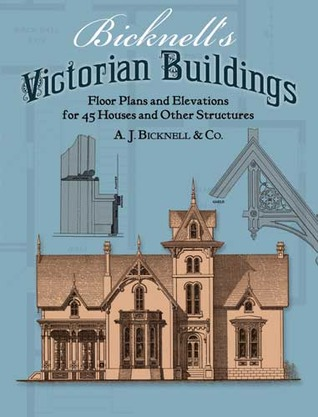 Bicknells Victorian Buildings  by  A.J. Bicknell & Co.