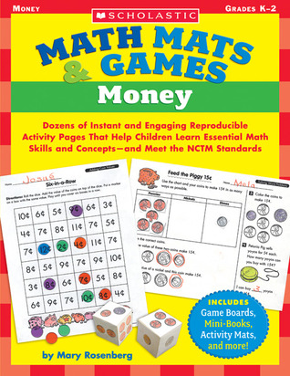 Math Mats & Games: Money: Dozens of Instant and Engaging Reproducible Activity Pages That Help Children Learn Essential Math Skills and Concepts—and Meet the NCTM Standards Mary Rosenberg