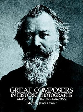 Great Composers in Historic Photographs  by  James Camner