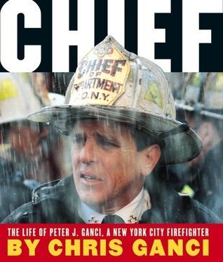 Chief: The Life Of Peter J. Ganci, A New York City Firefighter Chris Ganci