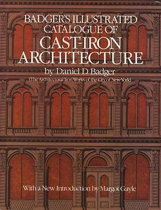 Badgers Illustrated Catalogue of Cast-Iron Architecture Daniel D. Badger