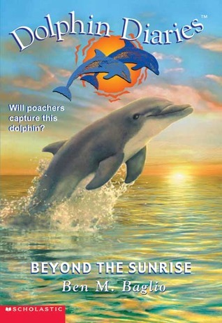 Beyond the Sunrise (Dolphin Diaries #10) Ben M. Baglio