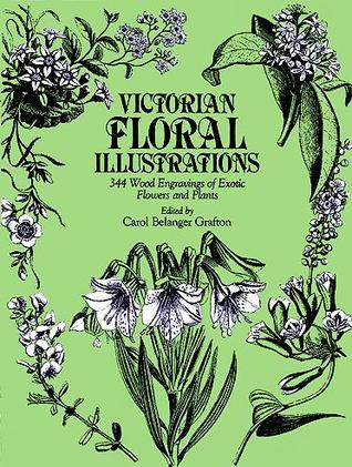 Victorian Floral Illustrations: 344 Wood Engravings of Exotic Flowers and Plants  by  Carol Belanger Grafton
