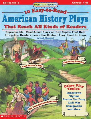 Success With Reading: 10 Easy-to-Read American History Plays That Reach All Kinds of Readers: Reproducible, Read-Aloud Plays on Key Topics That Help Struggling Readers Learn the Content They Need to Know Sarah Glasscock