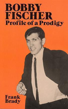 Bobby Fischer: Profile of a Prodigy  by  Frank Brady