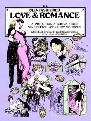 Old-Fashioned Love and Romance: A Pictorial Archive from 19th-Century Sources Carol Belanger Grafton