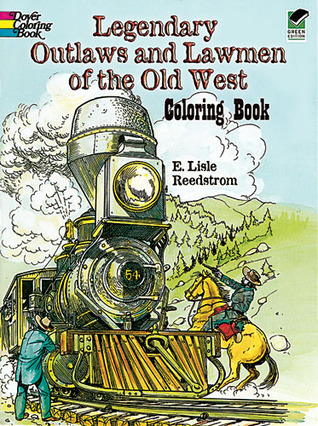Legendary Outlaws and Lawmen of the Old West Coloring Book E. Lisle Reedstrom