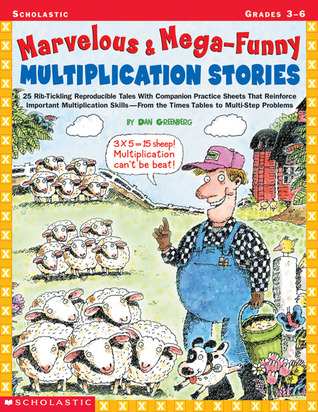 Marvelous & Mega-Funny Multiplication Stories: 25 Rib-Tickling Reproducible Tales With Companion Practice Sheets That Reinforce Important Multiplication Skills—From the Times Tables to Multi-Step Problems Dan Greenberg