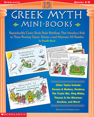 15 Greek Myth Mini-Books: Reproducible Comic Book-Style Retellings That Introduce Kids to These Riveting Classic Stories—and Motivate All Readers  by  Danielle Blood