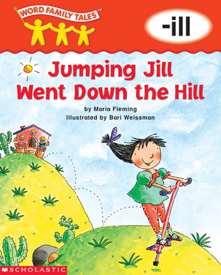 Jumping Jill Went Down the Hill: -ill Maria Fleming