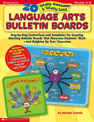 20 Totally Awesome & Totally Easy Language Arts Bulletin Boards  by  Michael Gravois