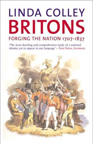 Britons: Forging The Nation, 1707-1837 Linda Colley