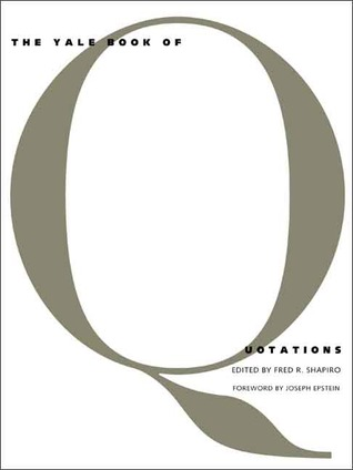 The Yale Book of Quotations  by  Fred R. Shapiro