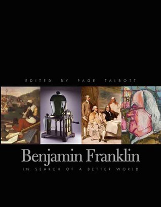 Benjamin Franklin: In Search of a Better World  by  Page Talbott