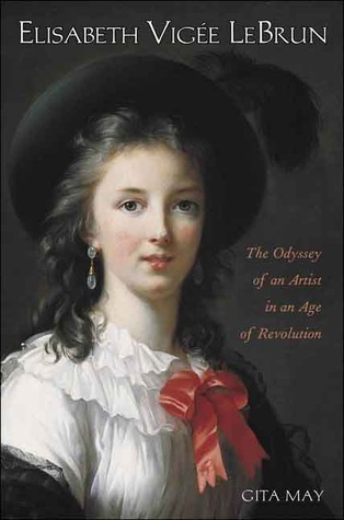 Elisabeth Vigée Le Brun: The Odyssey of an Artist in an Age of Revolution Gita May
