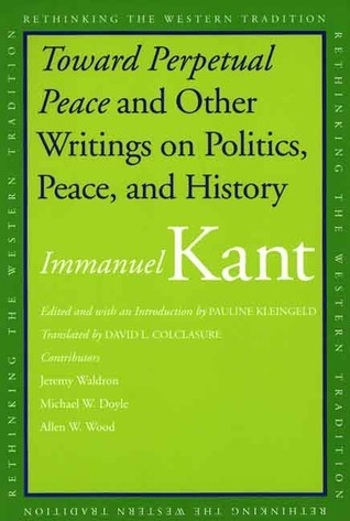 Toward Perpetual Peace and Other Writings on Politics, Peace, and History Immanuel Kant