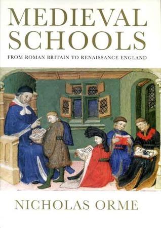 Medieval Schools: Roman Britain to Renaissance England Nicholas Orme