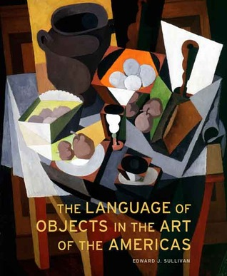 The Language of Objects in the Art of the Americas  by  Edward J. Sullivan