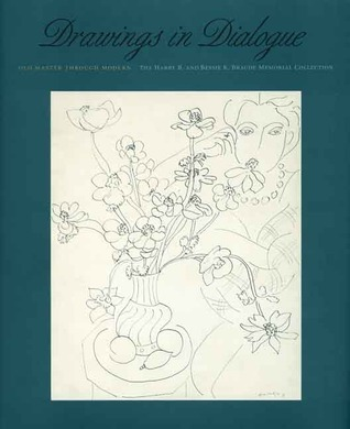 Drawings in Dialogue: Old Master through Modern: The Harry B. and Bessie K. Braude Memorial Collection  by  Douglas W. Druick