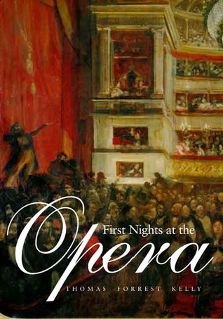 First Nights at the Opera Thomas Forrest Kelly