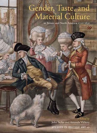 Gender, Taste, and Material Culture in Britain and North America, 1700-1830  by  John Styles
