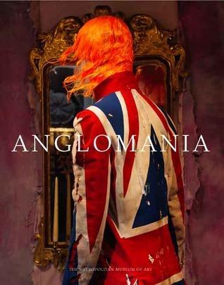 AngloMania: Tradition and Transgression in British Fashion Andrew Bolton