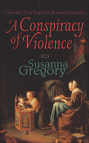 A Conspiracy of Violence (Thomas Chaloner, #1) Susanna Gregory