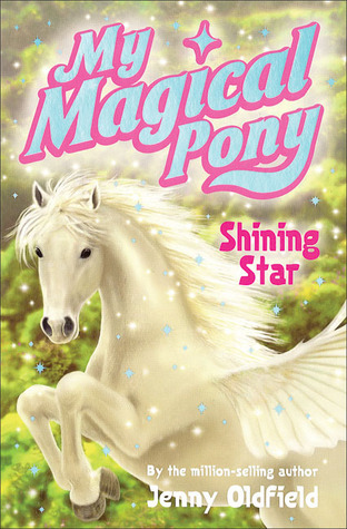 Shining Star (My Magical Pony, #1)  by  Jenny Oldfield