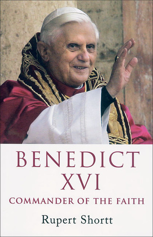 Benedict XVI: Commander of the Faith Rupert Shortt
