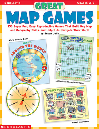 Great Map Games: 20 Super Fun, Easy Reproducible Games That Build Key Map and Geography Skills—and Help Kids Navigate Their World!  by  Susan Julio