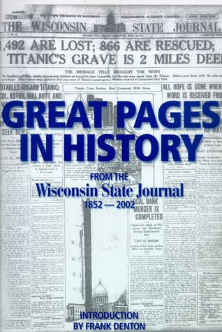 Great Pages in History from the Wisconsin State Journal: 1852-2002  by  Frank M. Denton