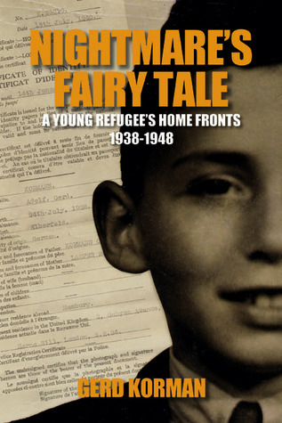 Nightmares Fairy Tale: A Young Refugees Home Fronts, 1938–1948  by  Gerd Korman