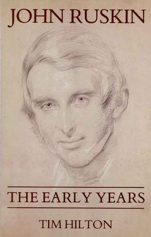 John Ruskin: The Early Years 1819-1895  by  Tim Hilton