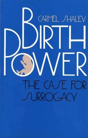 Birth Power: The Case for Surrogacy Carmel Shalev